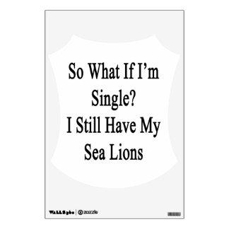 Tan qué si sigo siendo solo yo tienen mis leones vinilo adhesivo