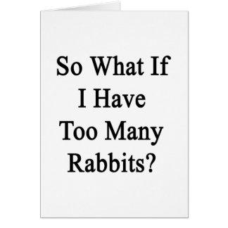 Tan qué si tengo demasiados conejos tarjeta pequeña