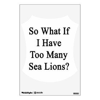 ¿Tan qué si tengo demasiados leones marinos? Vinilo Adhesivo