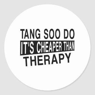 TANG SOO DO IT IS CHEAPER THAN THERAPY CLASSIC ROUND STICKER