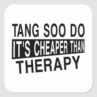 TANG SOO DO IT IS CHEAPER THAN THERAPY SQUARE STICKER