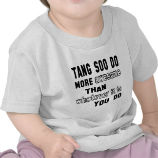 Tang Soo Do more awesome than whatever  it is you Tshirt