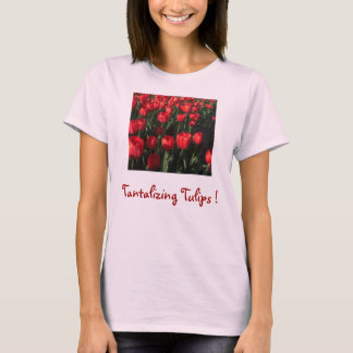 Tantalizing Tulips ! T-Shirt