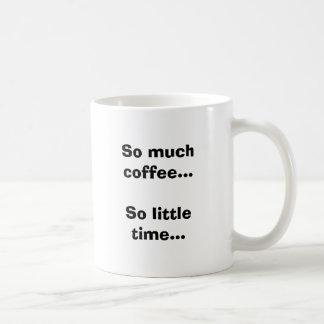 Tanto café… tan poca hora… taza de café