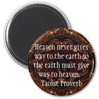 Taoist Proverb about heaven and earth............. Refrigerator Magnets