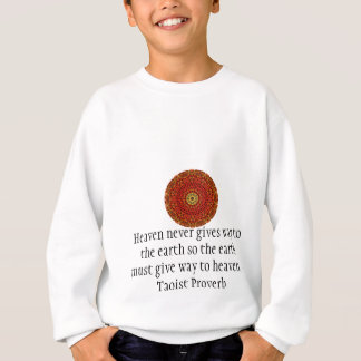 Taoist Proverb about heaven and earth............. Sweatshirt