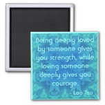 Taoist Quote : .Being deeply loved by someone... Refrigerator Magnets