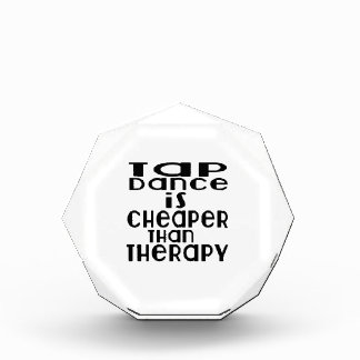 Tap dance Is Cheaper Than Therapy Acrylic Award