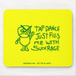 Tap Dance Just Fills Me With Such Rage Mouse Pads