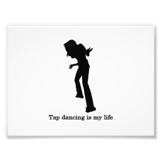 Tap dancing is my life photographic print