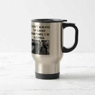 tap dancing travel mug