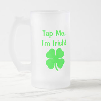 Tap Me I'm Irish! 16 Oz Frosted Glass Beer Mug