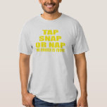 Tap, Snap or Nap - The Choice is Yours Shirt