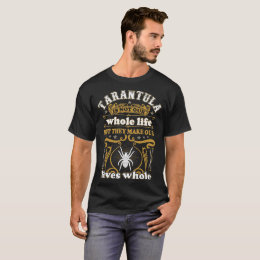 Tarantula Not Whole Life They Make Our Lives Whole T-Shirt