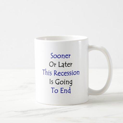 Tarde o temprano esta recesión va a terminar tazas de café