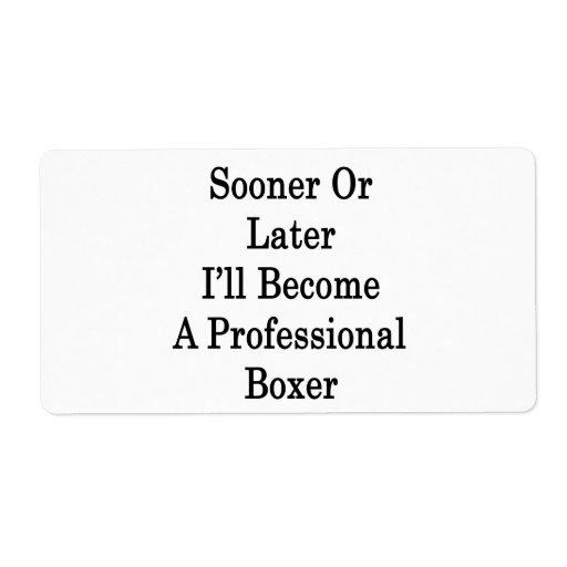 Tarde o temprano haré boxeador profesional etiqueta de envío