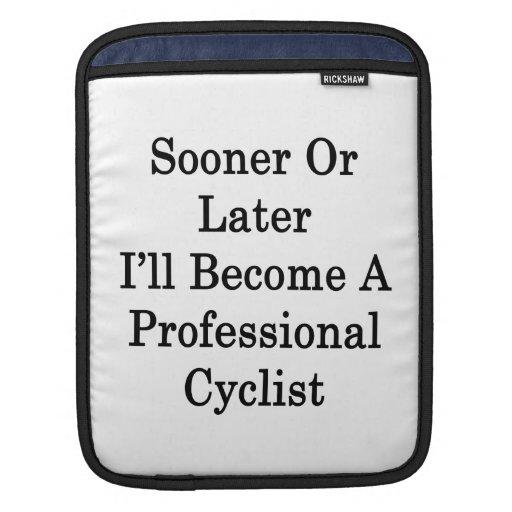 Tarde o temprano haré un ciclista profesional manga de iPad
