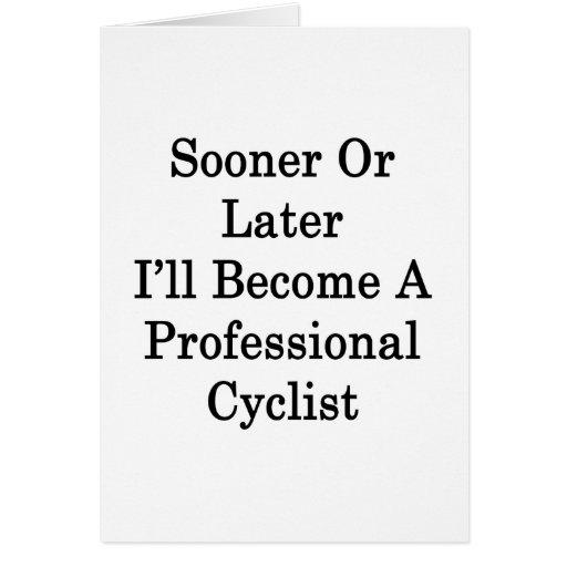 Tarde o temprano haré un ciclista profesional felicitaciones