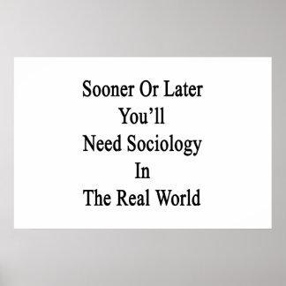 Tarde o temprano usted necesitará la sociología en póster