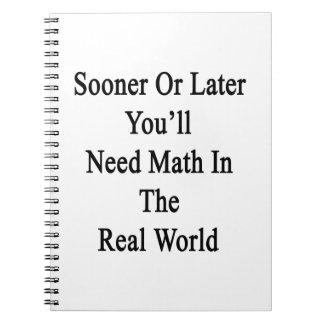 Tarde o temprano usted necesitará matemáticas en libros de apuntes con espiral