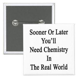 Tarde o temprano usted necesitará química en el