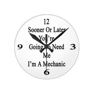 Tarde o temprano usted va a necesitarme que soy un relojes