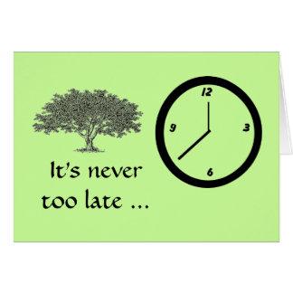 Tarjeta - saludo - nunca es demasiado atrasado…
