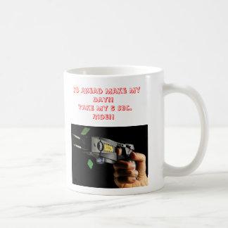 Taser 1, Go Ahead Make My Day!!Take My 5 Sec. R... Classic White Coffee Mug
