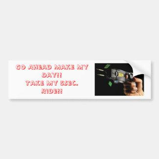 Taser 1, Go Ahead Make My Day!!Take My 5Sec. Ri... Car Bumper Sticker