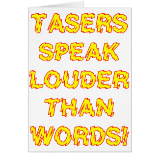 Tasers speak louder than words card