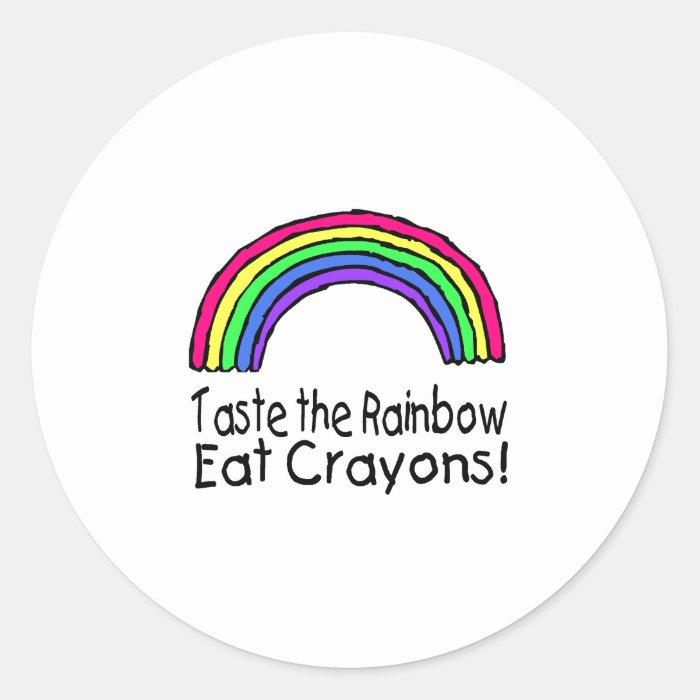 Taste The Rainbow Eat Crayons Classic Round Sticker