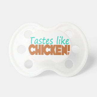Tastes Like Chicken Funny Saying Unisex Pacifier