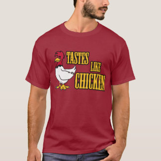Tastes Like Chicken T shirt