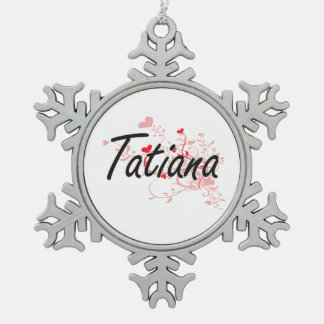 Tatiana Artistic Name Design with Hearts Snowflake Pewter Christmas Ornament