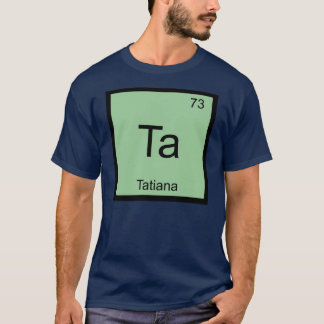 Tatiana Name Chemistry Element Periodic Table T-Shirt