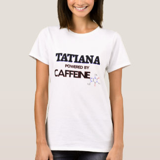 Tatiana powered by caffeine T-Shirt