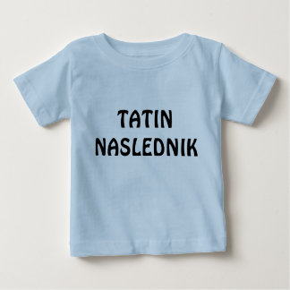 TATIN NASLEDNIK BABY T-Shirt