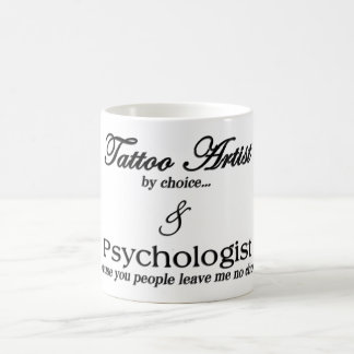 Tattoo Artist (by choice...) & Psychologist (becau Coffee Mug