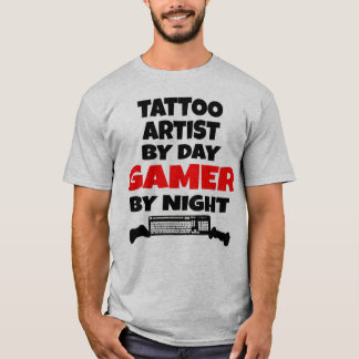 Tattoo Artist by Day Gamer by Night T-Shirt