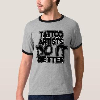 Tattoo Artists Do It Better T-Shirt