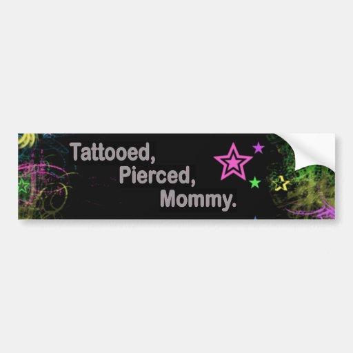 Tattooed, Pierced, Mommy. Bumper Stickers