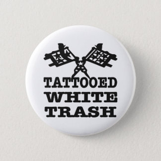 Tattooed White Trash Pinback Button