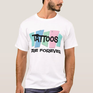 Tattoos Are Forever T-Shirt