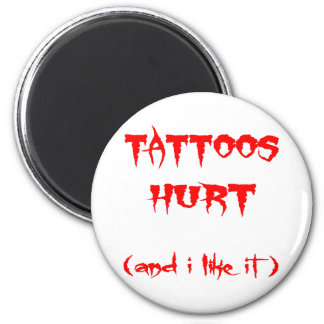 Tattoos Hurt And I Like It 2 Inch Round Magnet