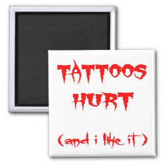 Tattoos Hurt   (And I Like It) Magnet