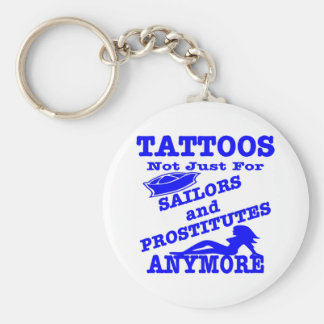 Tattoos Not Just For Sailors & Prostitutes Anymore Basic Round Button Keychain