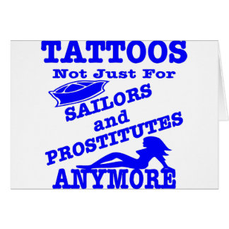 Tattoos Not Just For Sailors & Prostitutes Anymore Card