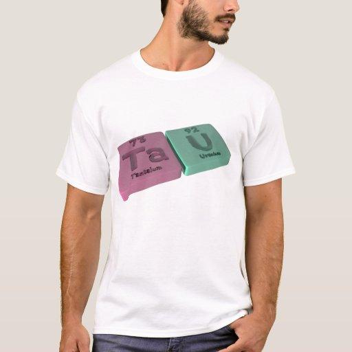 Tau as Ta Tantalum and U Uranium T-Shirt