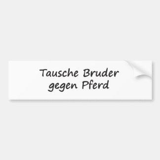 Tausche Bruder gegen Pferd Car Bumper Sticker