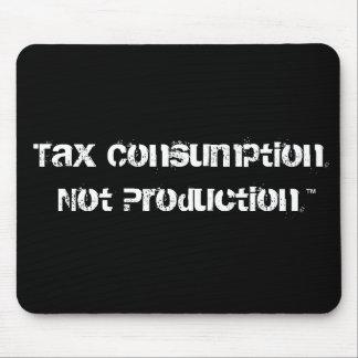 Tax Consumption Not Production™ Mousepad